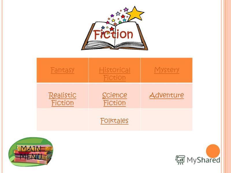 MAIN MENU Fiction FantasyHistorical Fiction Mystery Realistic Fiction Science Fiction Adventure Folktales