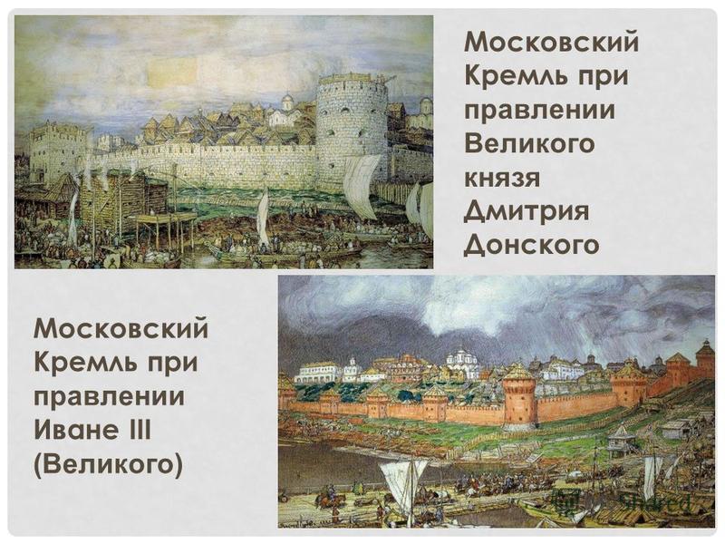 Московский Кремль при правлении Великого князя Дмитри я Донско го Московский Кремль при правлении Иване III (Великого)