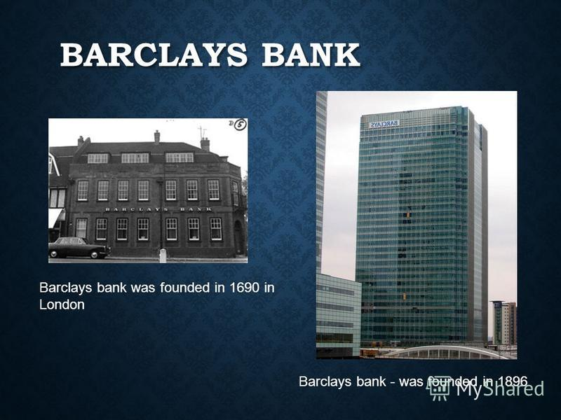 BARCLAYS BANK Barclays bank was founded in 1690 in London Barclays bank - was founded in 1896