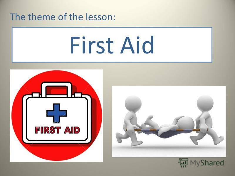 First Aid The theme of the lesson: