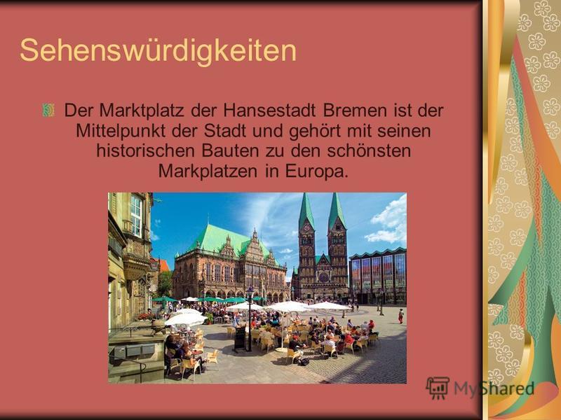 Sehenswürdigkeiten Der Marktplatz der Hansestadt Bremen ist der Mittelpunkt der Stadt und gehört mit seinen historischen Bauten zu den schönsten Markplatzen in Europa.