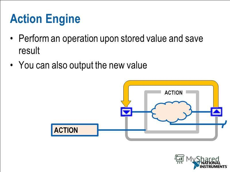 19 Action Engine Perform an operation upon stored value and save result You can also output the new value ACTION