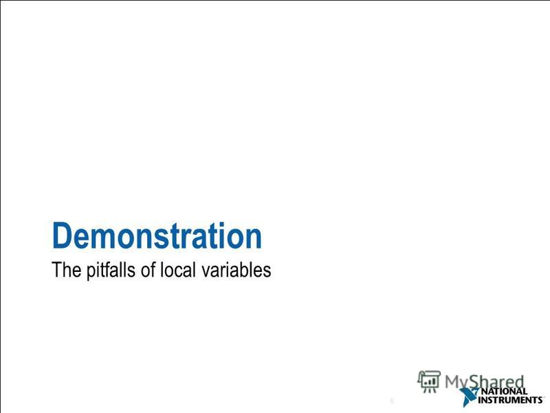 5 Demonstration The pitfalls of local variables