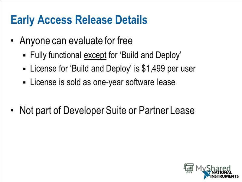 67 Early Access Release Details Anyone can evaluate for free Fully functional except for Build and Deploy License for Build and Deploy is $1,499 per user License is sold as one-year software lease Not part of Developer Suite or Partner Lease
