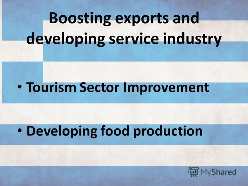 Boosting exports and developing service industry Tourism Sector Improvement Developing food production