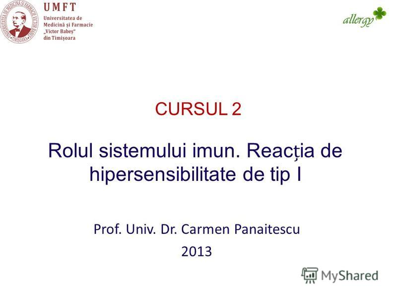 Prof. Univ. Dr. Carmen Panaitescu 2013 Rolul sistemului imun. Reacia de hipersensibilitate de tip I CURSUL 2 allergy