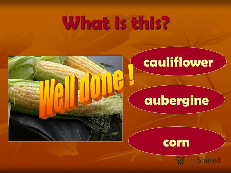 What is this? corn aubergine cauliflower