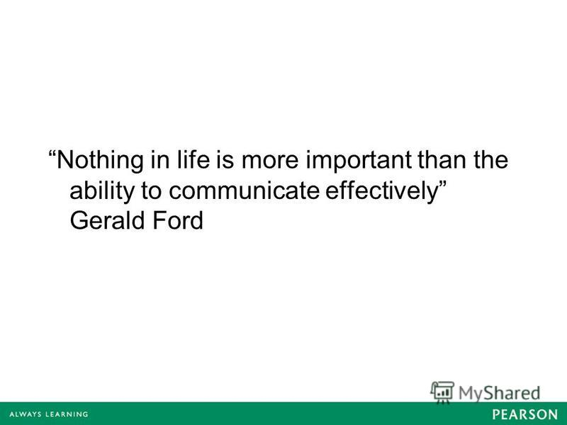 Nothing in life is more important than the ability to communicate effectively Gerald Ford