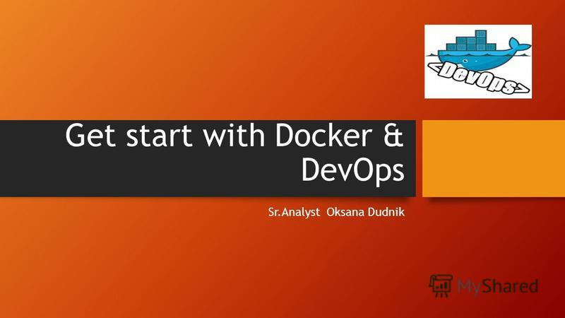 Get start with Docker & DevOps Sr.Analyst Oksana Dudnik