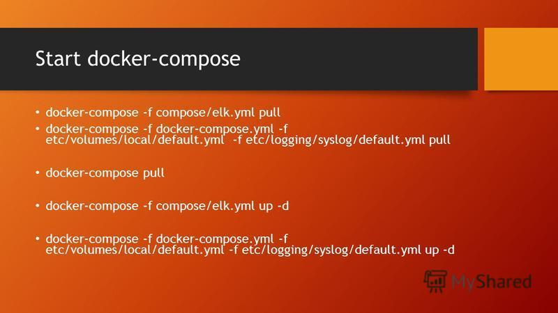 Start docker-compose docker-compose -f compose/elk.yml pull docker-compose -f docker-compose.yml -f etc/volumes/local/default.yml -f etc/logging/syslog/default.yml pull docker-compose pull docker-compose -f compose/elk.yml up -d docker-compose -f doc