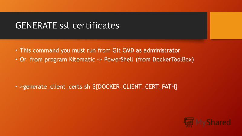 GENERATE ssl certificates This command you must run from Git CMD as administrator Or from program Kitematic -> PowerShell (from DockerToolBox) >generate_client_certs.sh ${DOCKER_CLIENT_CERT_PATH}