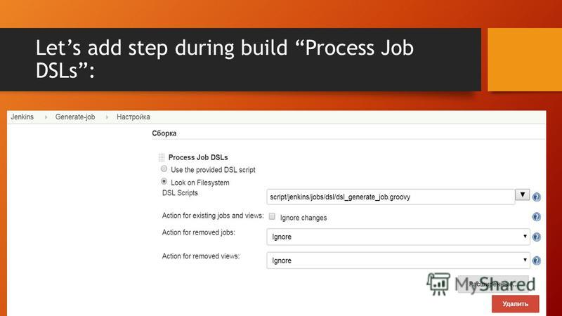 Lets add step during build Process Job DSLs: