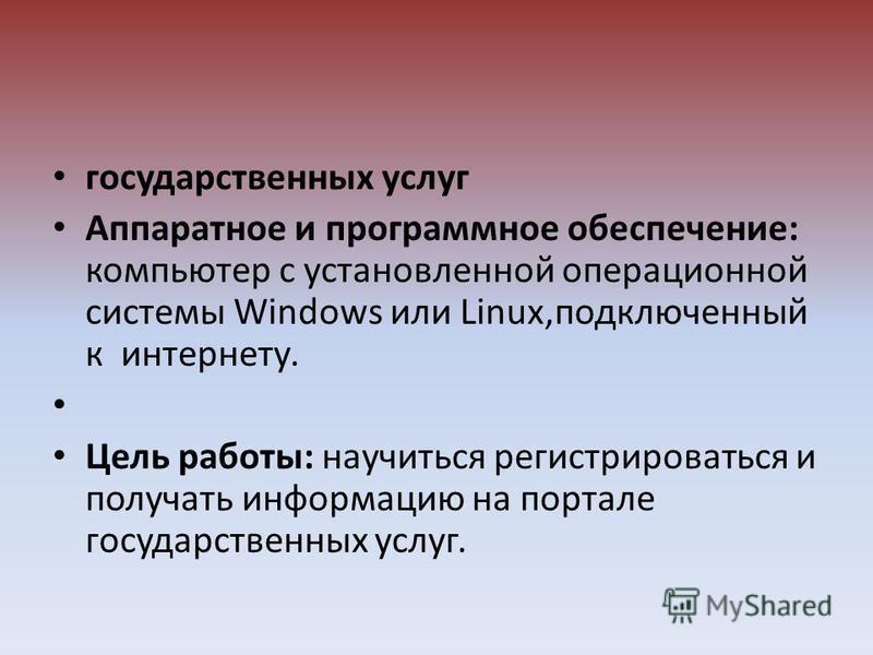 государственных услуг Аппаратное и программное обеспечение: компьютер с установленной операционной системы Windows или Linux,подключенный к интернету. Цель работы: научиться регистрироваться и получать информацию на портале государственных услуг.