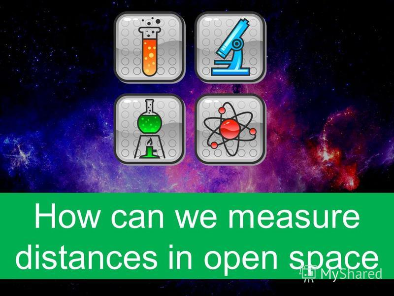 How can we measure distances in open space