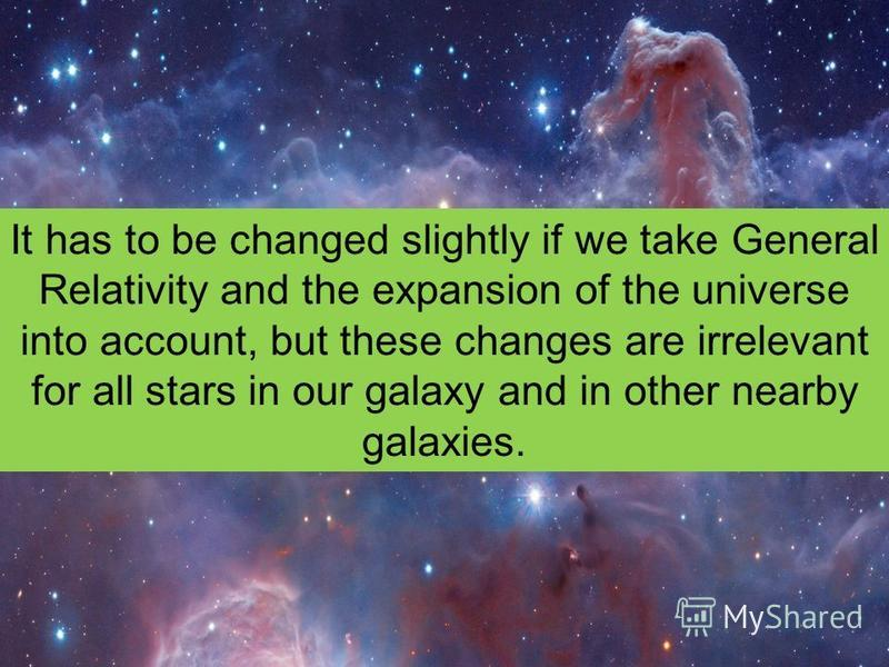 It has to be changed slightly if we take General Relativity and the expansion of the universe into account, but these changes are irrelevant for all stars in our galaxy and in other nearby galaxies.