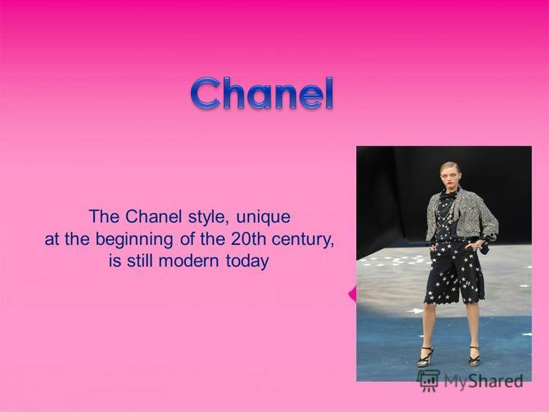 The Chanel style, unique at the beginning of the 20th century, is still modern today.