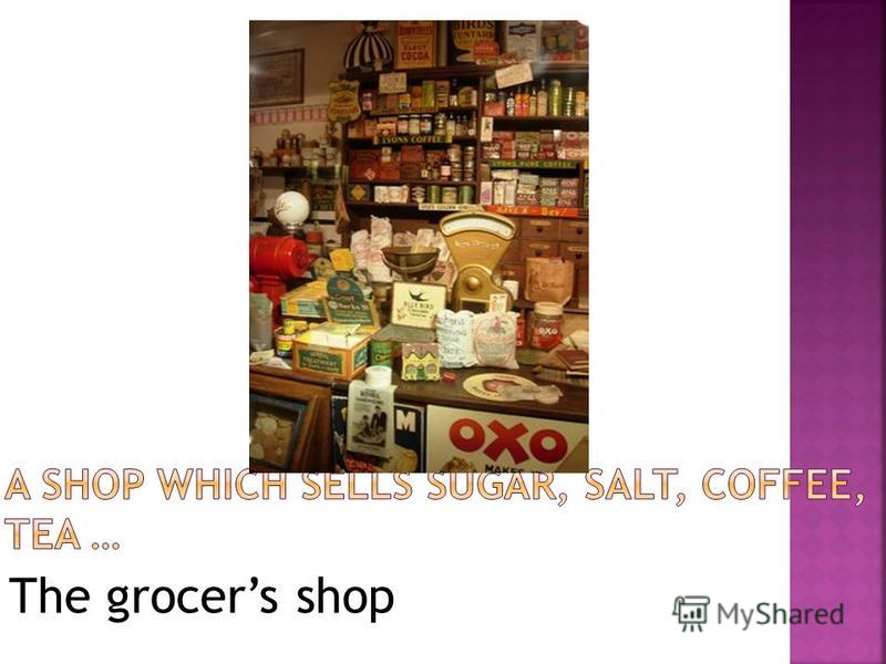 The grocers shop