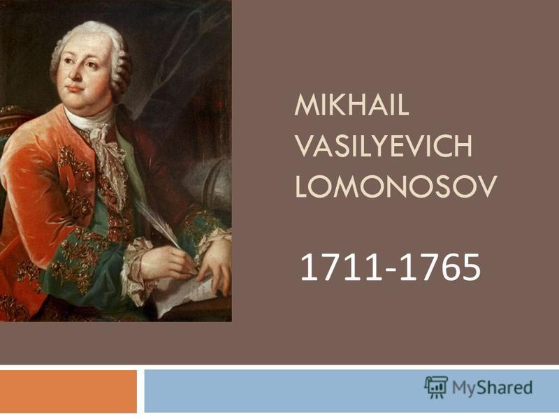 MIKHAIL VASILYEVICH LOMONOSOV 1711-1765