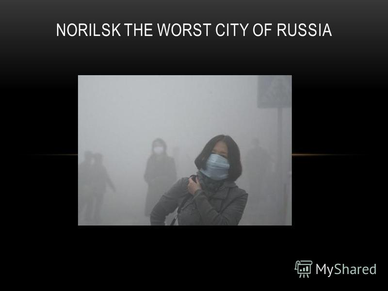 NORILSK THE WORST CITY OF RUSSIA