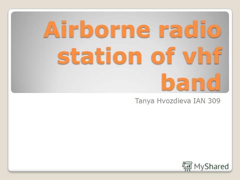 Airborne radio station of vhf band Tanya Hvozdieva IAN 309