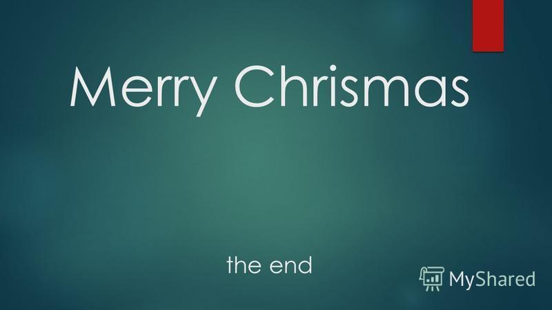 Merry Chrismas the end