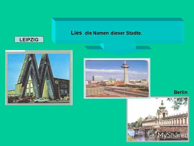 LEIPZIG DRESDEN Berlin Lies die Namen dieser Stadte.