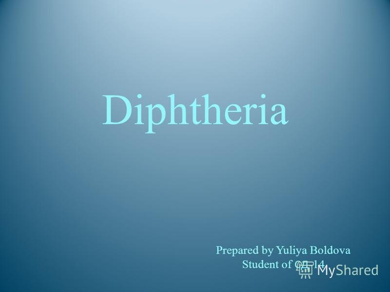 Diphtheria Prepared by Yuliya Boldova Student of СД -14