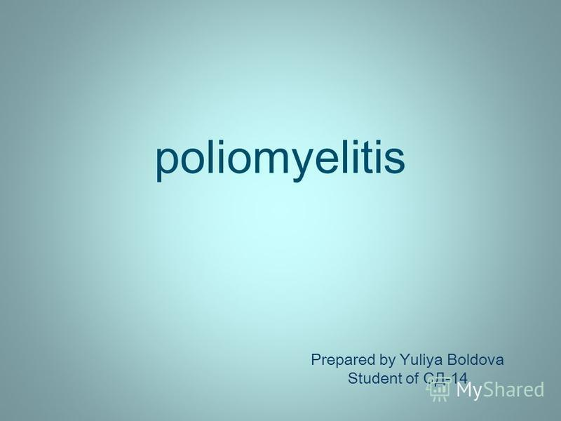 poliomyelitis Prepared by Yuliya Boldova Student of СД-14