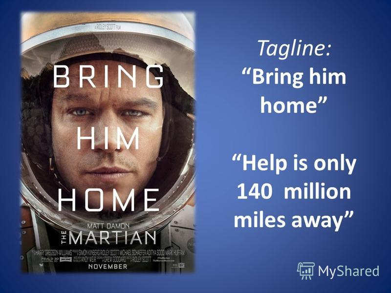Tagline: Bring him home Help is only 140 million miles away