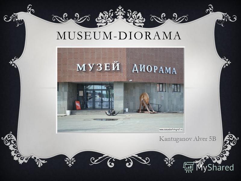 MUSEUM-DIORAMA Kantuganov Alver 5B