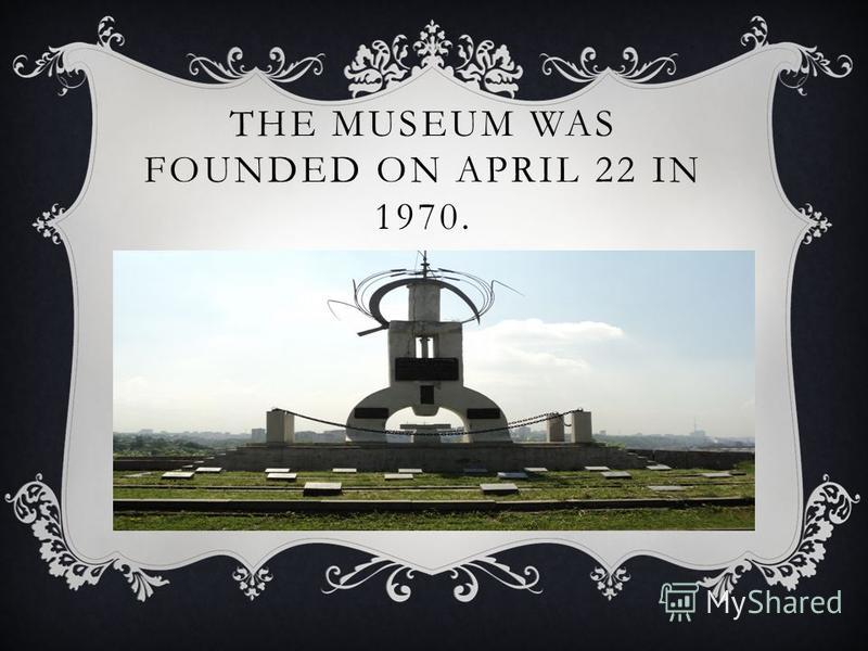 THE MUSEUM WAS FOUNDED ON APRIL 22 IN 1970.