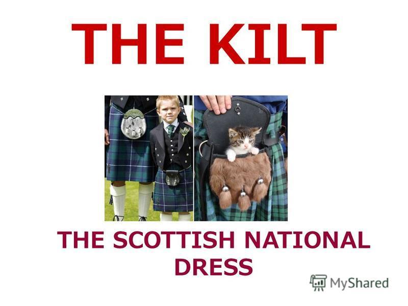 THE KILT THE SCOTTISH NATIONAL DRESS