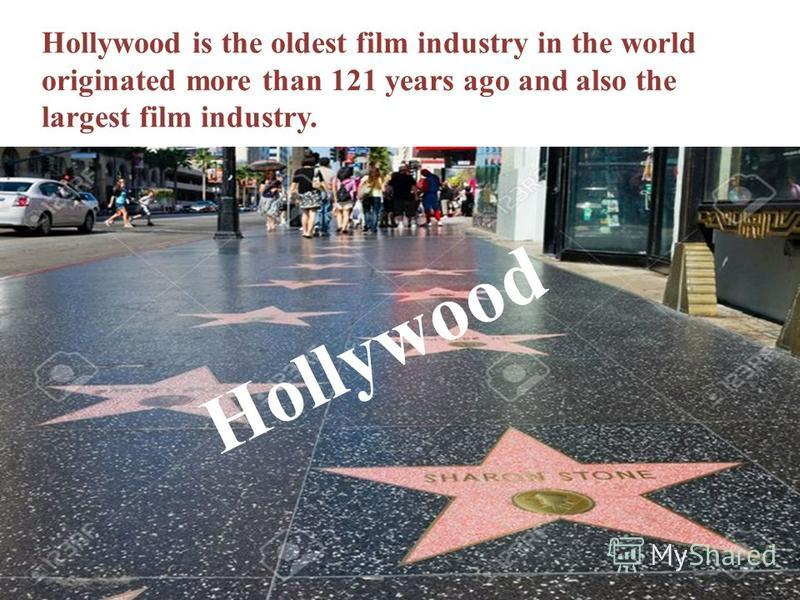Hollywood is the oldest film industry in the world originated more than 121 years ago and also the largest film industry. Hollywood