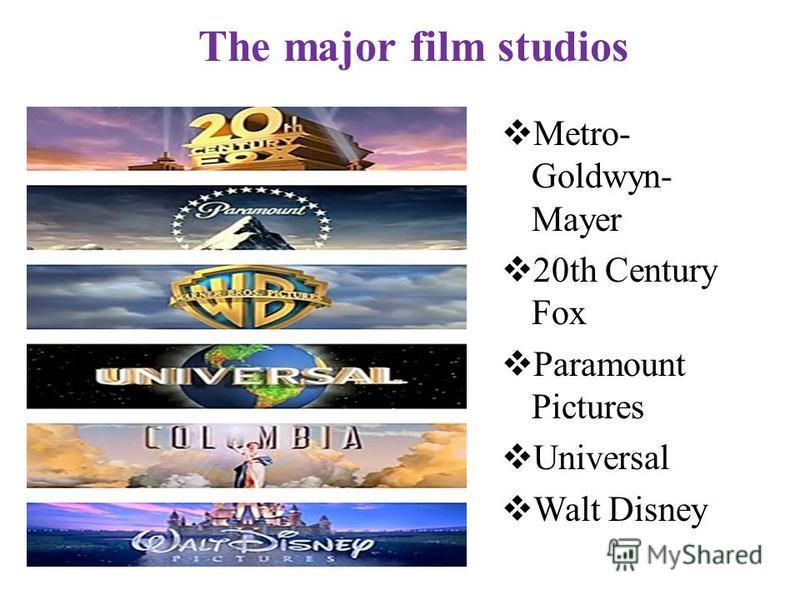 Metro- Goldwyn- Mayer 20th Century Fox Paramount Pictures Universal Walt Disney The major film studios
