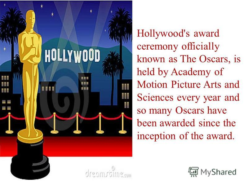 Hollywood's award ceremony officially known as The Oscars, is held by Academy of Motion Picture Arts and Sciences every year and so many Oscars have been awarded since the inception of the award.