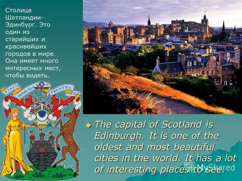 The capital of Scotland is Edinburgh. It is one of the oldest and most beautiful cities in the world. It has a lot of interesting places to see. The capital of Scotland is Edinburgh. It is one of the oldest and most beautiful cities in the world. It