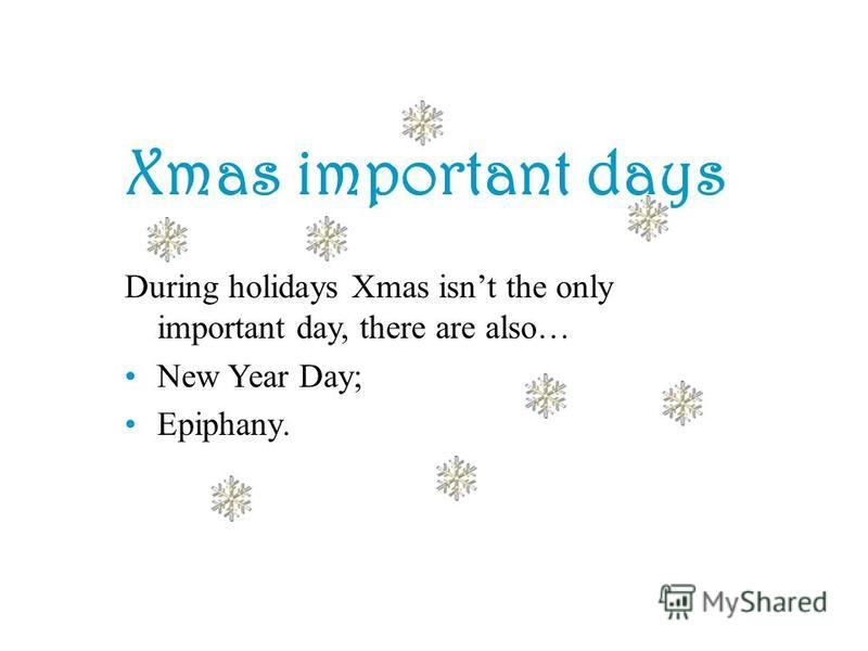 Xmas important days During holidays Xmas isnt the only important day, there are also… New Year Day; Epiphany.