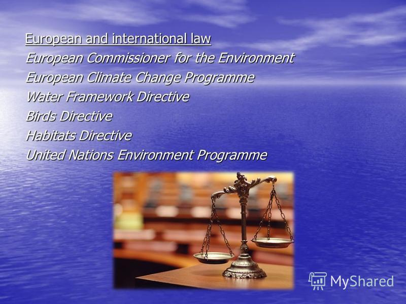 European and international law European Commissioner for the Environment European Climate Change Programme Water Framework Directive Birds Directive Habitats Directive United Nations Environment Programme