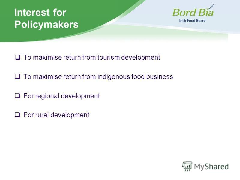 Interest for Policymakers To maximise return from tourism development To maximise return from indigenous food business For regional development For rural development