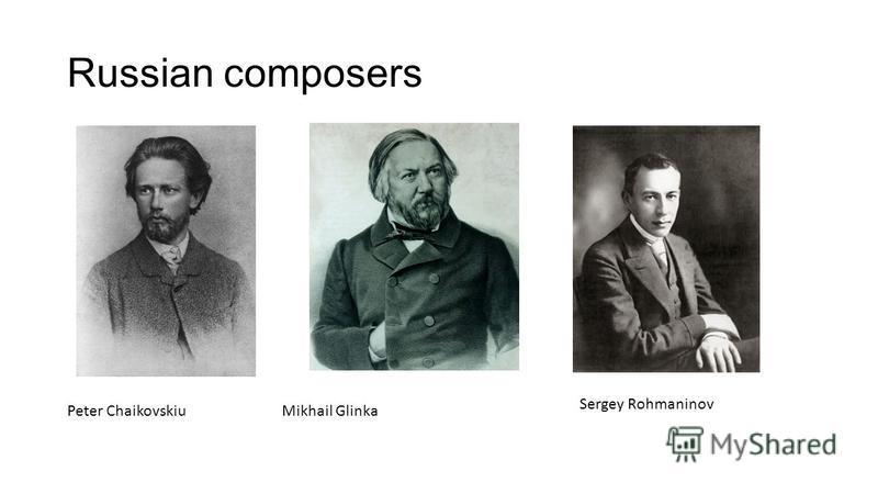Russian composers Peter ChaikovskiuMikhail Glinka Sergey Rohmaninov