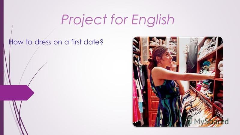 Project for English How to dress on a first date?