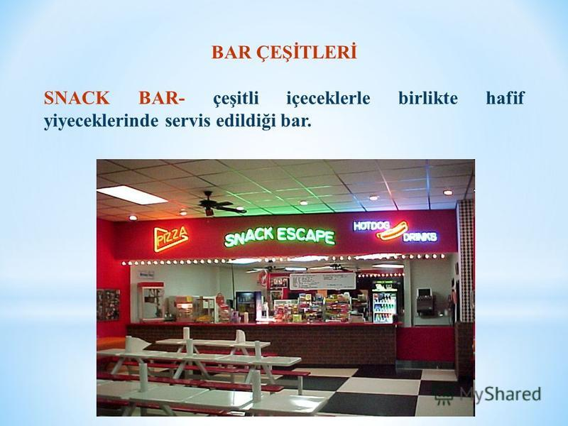 BAR ÇEŞİTLERİ SNACK BAR- çeşitli içeceklerle birlikte hafif yiyeceklerinde servis edildiği bar.