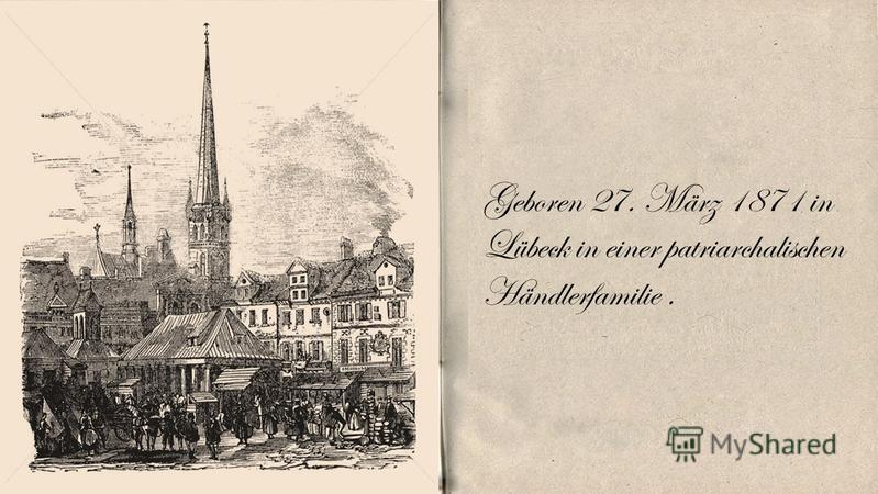 Geboren 27. März 1871 in Lübeck in einer patriarchalischen Händlerfamilie.