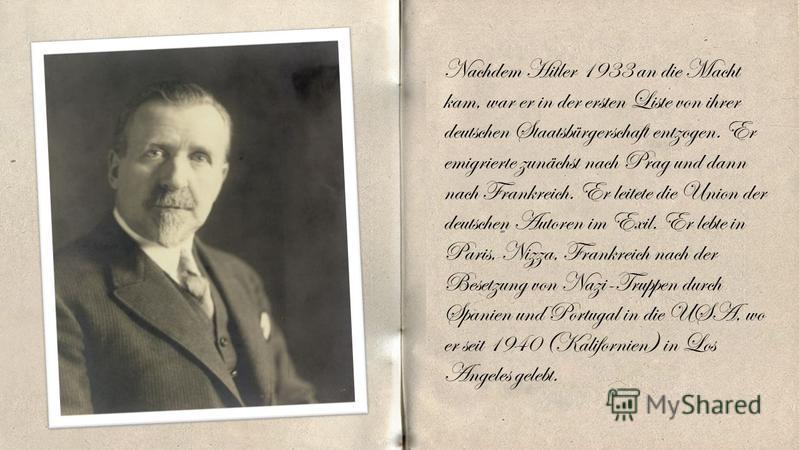 Nachdem Hitler 1933 an die Macht kam, war er in der ersten Liste von ihrer deutschen Staatsbürgerschaft entzogen. Er emigrierte zunächst nach Prag und dann nach Frankreich. Er leitete die Union der deutschen Autoren im Exil. Er lebte in Paris, Nizza,