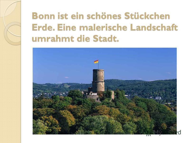 Bonn ist ein schönes Stückchen Erde. Eine malerische Landschaft umrahmt die Stadt.