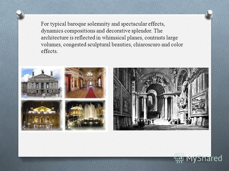 For typical baroque solemnity and spectacular effects, dynamics compositions and decorative splendor. The architecture is reflected in whimsical planes, contrasts large volumes, congested sculptural beauties, chiaroscuro and color effects.
