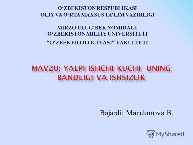OZBEKISTON RESPUBLIKASI OLIY VA ORTA MAXSUS TALIM VAZIRLIGI MIRZO ULUGBEK NOMIDAGI OZBEKISTON MILLIY UNIVERSITETI OZBEK FILOLOGIYASI FAKULTETI Bajardi: Mardonova B.