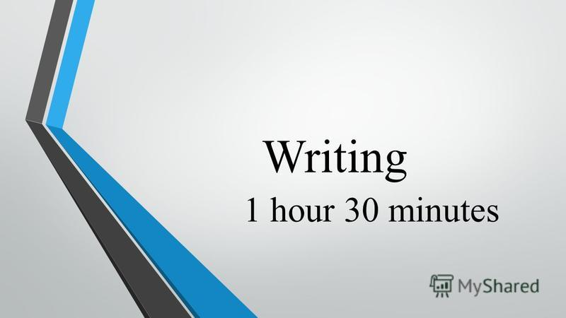 Writing 1 hour 30 minutes