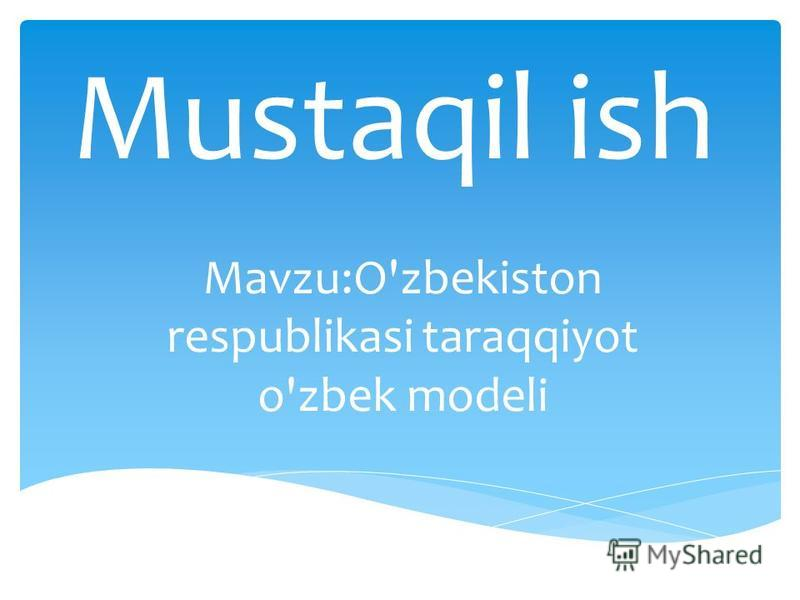 Mustaqil ish Mavzu:O'zbekiston respublikasi taraqqiyot o'zbek modeli