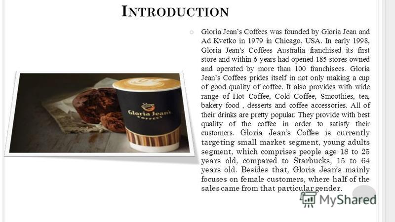 Gloria Jeans Coffees was founded by Gloria Jean and Ad Kvetko in 1979 in Chicago, USA. In early 1998, Gloria Jeans Coffees Australia franchised its first store and within 6 years had opened 185 stores owned and operated by more than 100 franchisees.